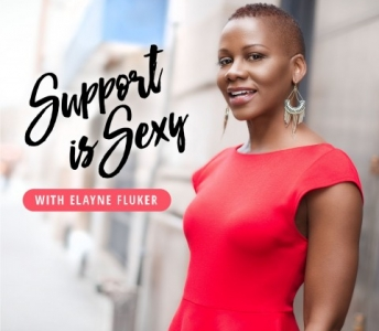 Support is Sexy with Elayne Fluker